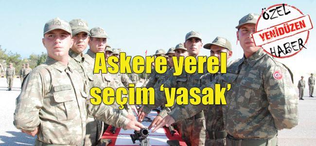 Asker 'anayasa'yı oylayacak, yerel seçimde 'yasak'