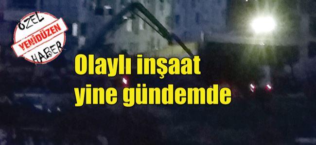 'GECE İNŞAATI'NA ÇEVRE TEPKİSİ