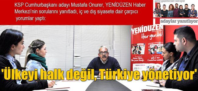 Ülkeyi halk değil, Türkiye yönetiyor