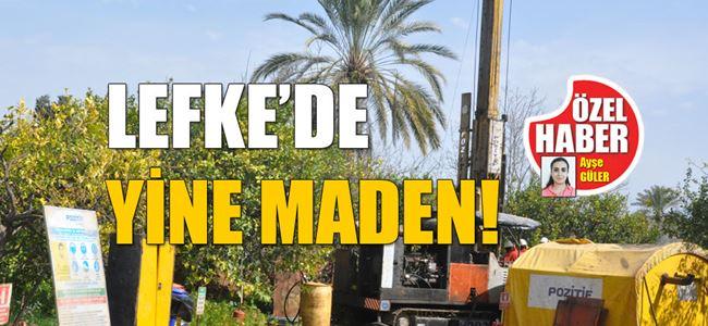 LEFKE'DE YİNE MADEN!