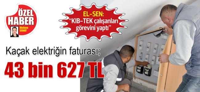 Kaçak elektriğin faturası;  43 bin 627 TL
