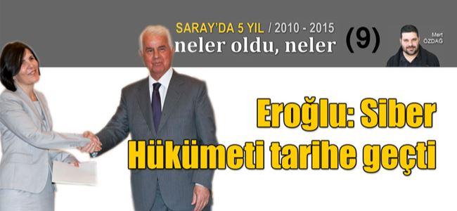 Eroğlu: Siber Hükümeti tarihe geçti
