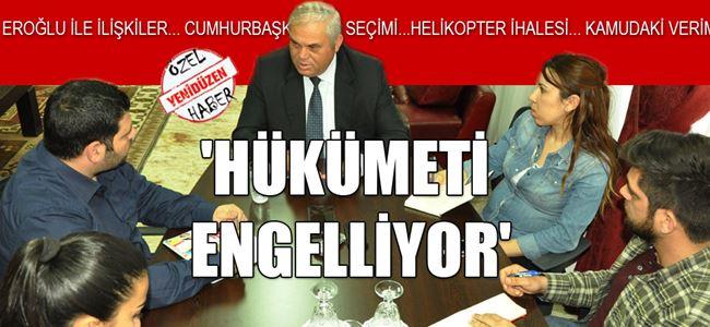 HÜKÜMETİ ENGELLİYOR