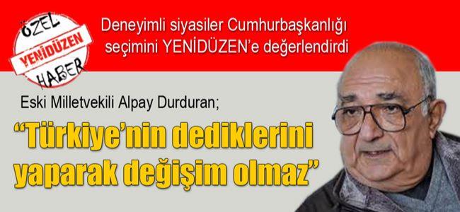 """""""Türkiye'nin dediklerini yaparak değişim olmaz"""""""