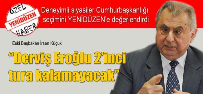 """""""Derviş Eroğlu 2'inci tura kalamayacak"""""""