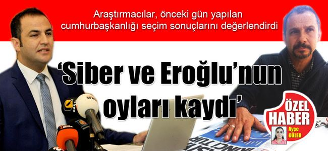 'Siber ve Eroğlu'nun oyları kaydı'