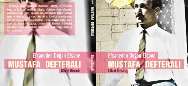 """""""Efsaneden Doğan Efsane Mustafa Defteralı"""" kitabı çıktı"""