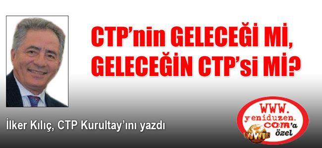 CTP'nin GELECEĞİ Mİ, GELECEĞİN CTP'si Mİ?