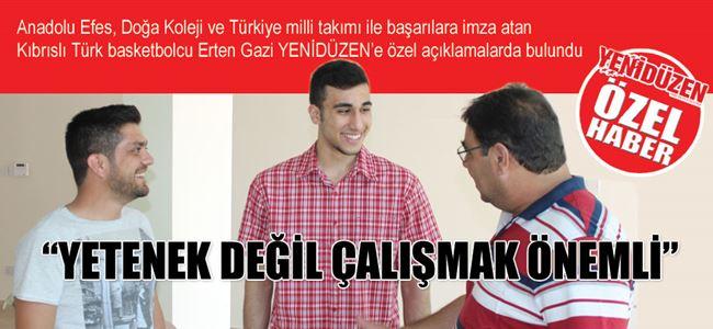 """""""YETENEK DEĞİL ÇALIŞMAK ÖNEMLİ"""""""