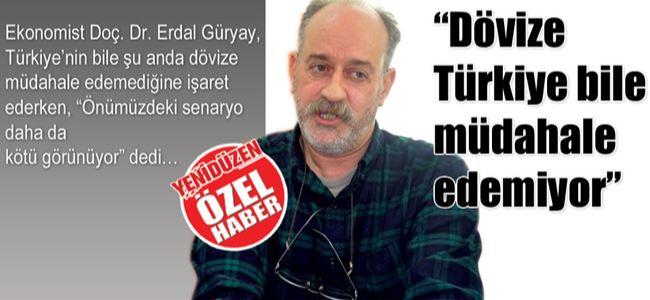 """""""Dövize Türkiye bile müdahale edemiyor"""""""