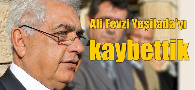 Ali Fevzi Yeşiladayı kaybettik