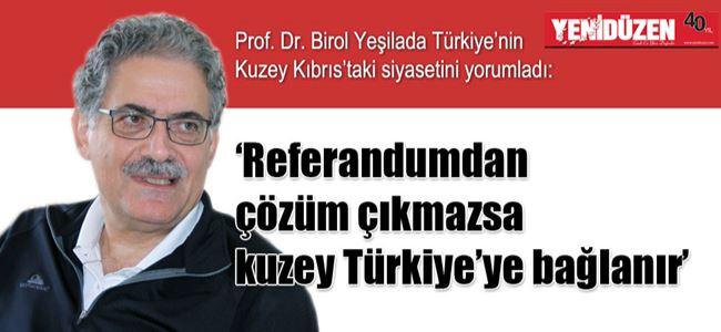 'Referandumdan çözüm çıkmazsa kuzey Türkiye'ye bağlanır'