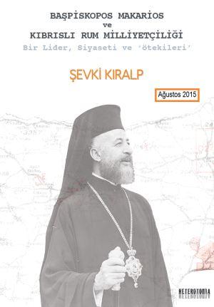 Bir kitap incelemesi: Başpiskopos Makarios ve Kıbrıslı Rum Milliyetçiliği