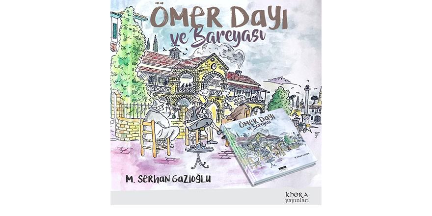 """Gazioğlu'nun """"Ömer Dayı ve Bareyası"""" çıktı"""