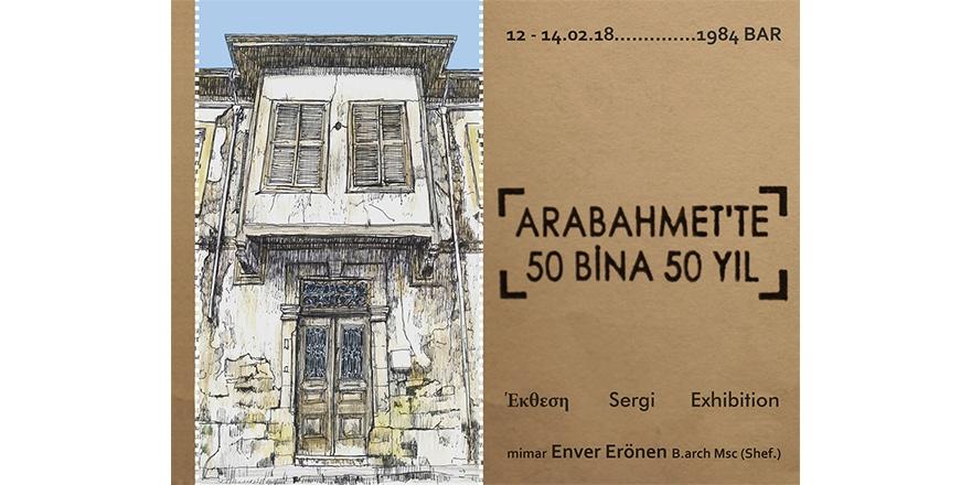 """""""Arabahmet'te 50 Bina 50 Yıl"""" sergisi açılıyor"""