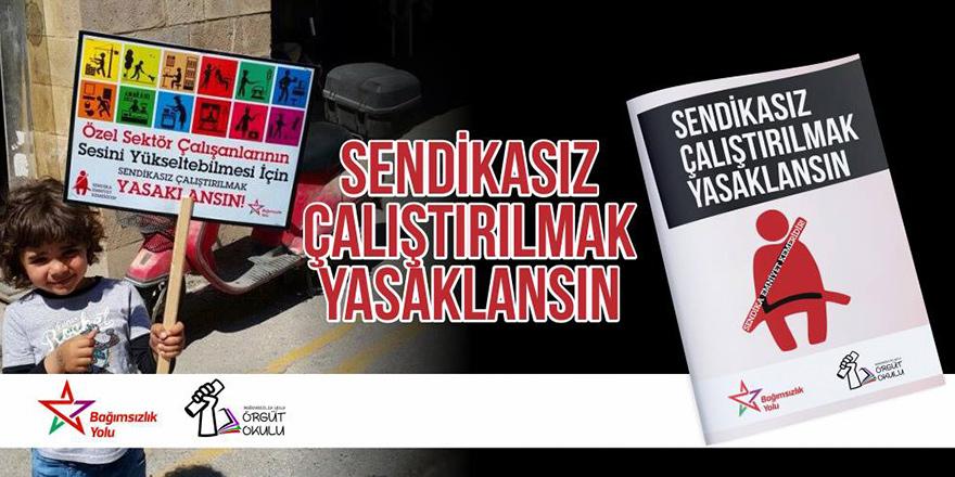"""""""Sendikasız Çalıştırılmak Yasaklansın"""" broşürü çıktı"""