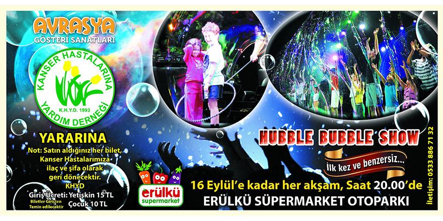 """""""Hubble Bubble Show"""", Kanser Hastaları yararına gösteri yapacak"""