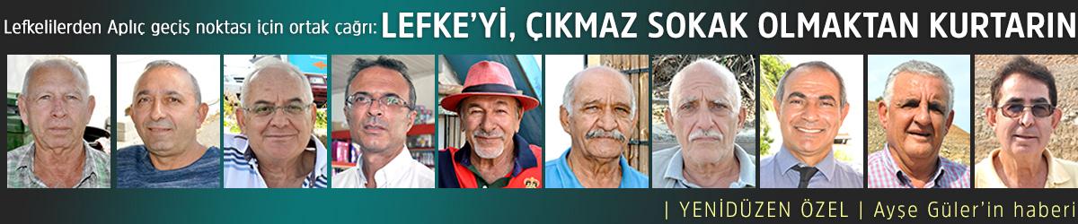 """""""LEFKE'Yİ, ÇIKMAZ SOKAK OLMAKTAN KURTARIN"""""""