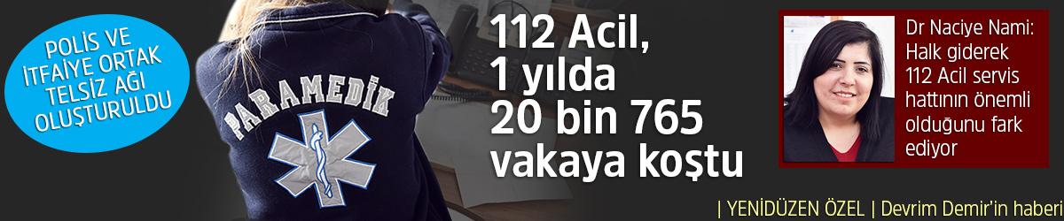 112 Acil, 1 yılda 20 bin 765 vakaya koştu