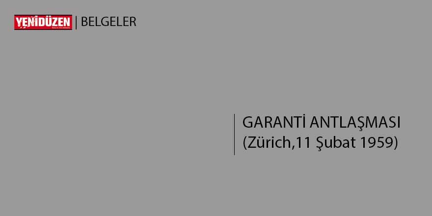 GARANTİ ANTLAŞMASI (Zürich,11 Şubat 1959)