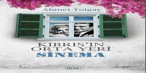 Ahmet Tolgay'dan  Önemli Bir Eser... Kıbrıs'ın orta yeri sinema