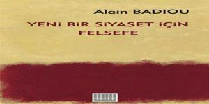 Alain Badiou ve 'Yeni Bir Siyaset İçin Yeni Bir Felsefe' Mi?