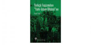 """Bugünkü Gericiliğin Dündeki Tasarısı: Türkçü Faşizmden """"Türk-İslam Ülküsü""""ne"""