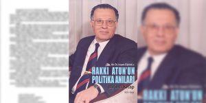 """""""Hakkı Atun'un Politika Anıları"""" yayımlandı"""