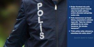 """""""Polis polisi korumuyor"""""""