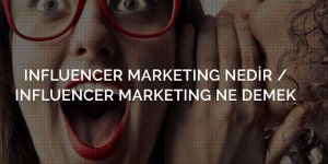 Influence Marketing Nedir?