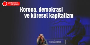 Korona, demokrasi ve küresel kapitalizm
