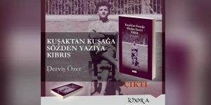 """Derviş Özer'den Yeni Bir Kitap: """"Kuşaktan Kuşağa Sözden Yazıya Kıbrıs"""""""