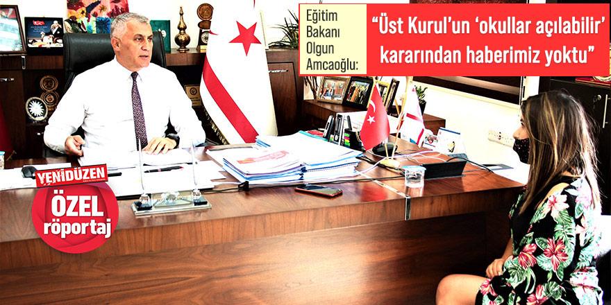 """Eğitim Bakanı Olgun Amcaoğlu:  """"Üst Kurul'un 'okullar açılabilir' kararından haberimiz yoktu"""""""