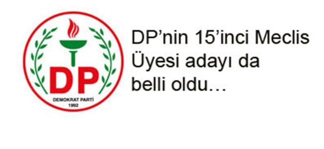 DP'nin 15'inci Meclis Üyesi adayı da belli oldu…