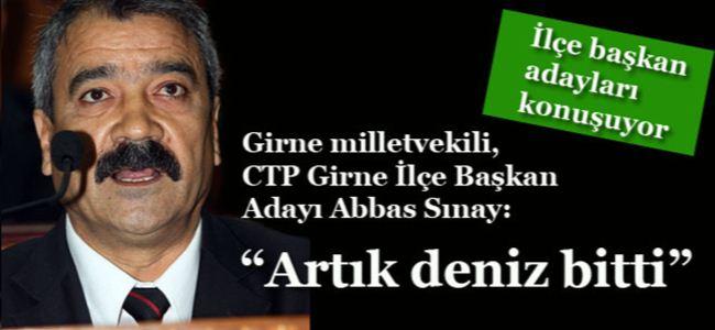 """Girne milletvekili, CTP Girne İlçe Başkan Adayı Abbas Sınay: """"Artık deniz bitti"""""""