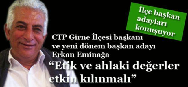 """CTP Girne İlçesi başkanı ve yeni dönem başkan adayı Erkan Eminağa: """"Etik ve ahlaki değerler etkin kılınmalı"""""""