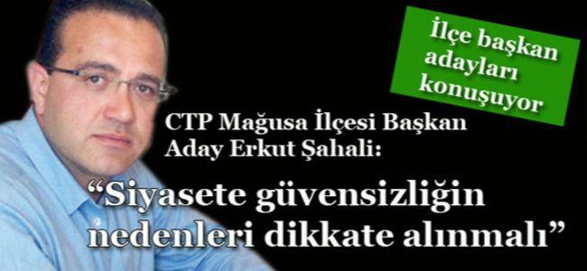 """CTP Mağusa İlçesi Başkan Aday Erkut Şahali: """"Siyasete güvensizliğin nedenleri dikkate alınmalı"""""""