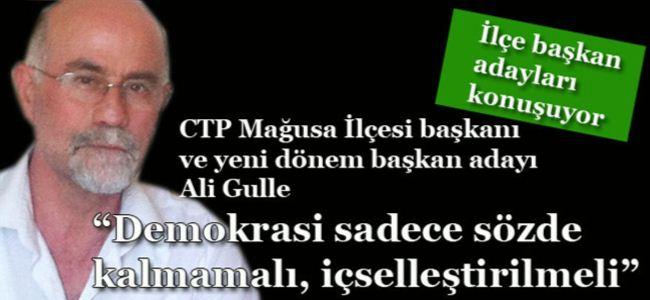 """CTP Mağusa İlçe Başkanı ve yeni dönem başkan adayı Ali Gulle: """"Demokrasi sadece sözde kalmamalı, içselleştirilmeli"""""""