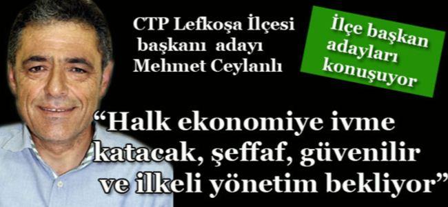 """Ceylanlı: """"Halk ekonomiye ivme katacak, şeffaf, güvenilir ve ilkeli yönetim bekliyor"""""""