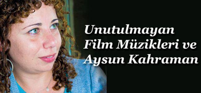 """""""Unutulmayan Film Müzikleri ve Aysun Kahraman"""""""