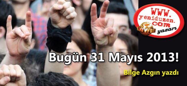 Bugün 31 Mayıs 2013!