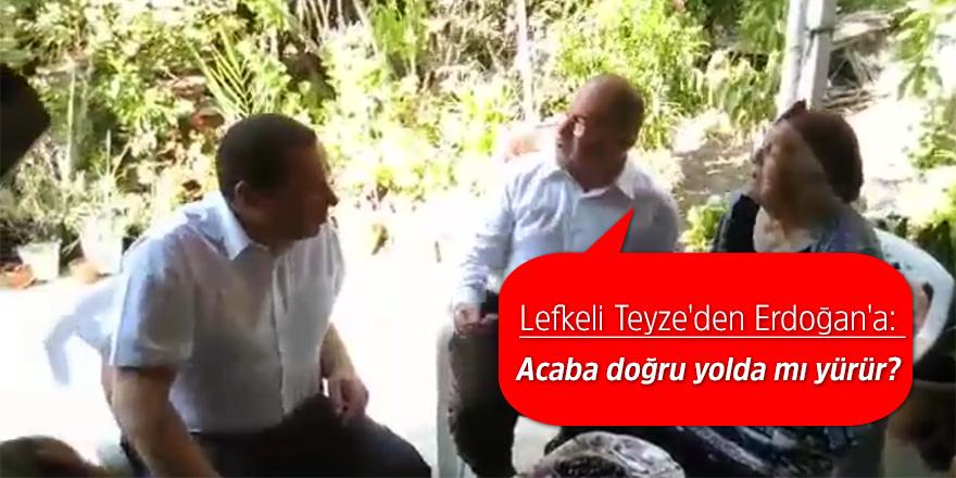 Lefkeli Teyze'den Erdoğan'a: Acaba doğru yolda mı yürür?