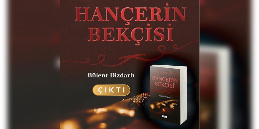 """Dizdarlı'dan yeni roman """"Hançerin Bekçisi"""""""
